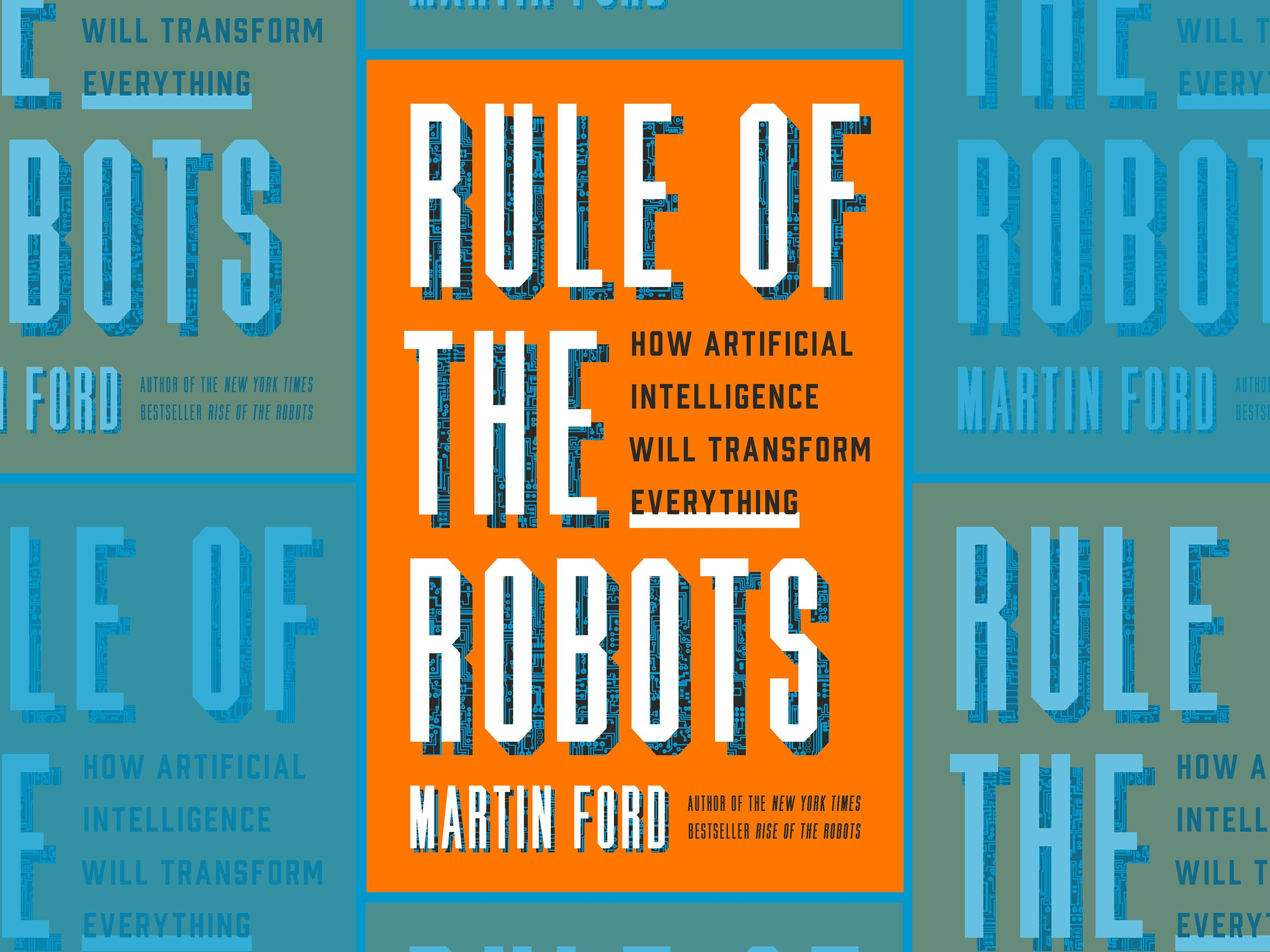 An orange book cover with the words Rule of the Robots: How Artificial Intelligence Will Transform Everything. The author is Martin Ford