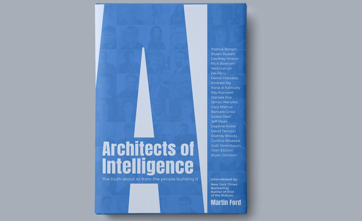 Martin Ford's new book, 'Architects of Intelligence,' explores the reality of AI through interviews with the people actually working on it