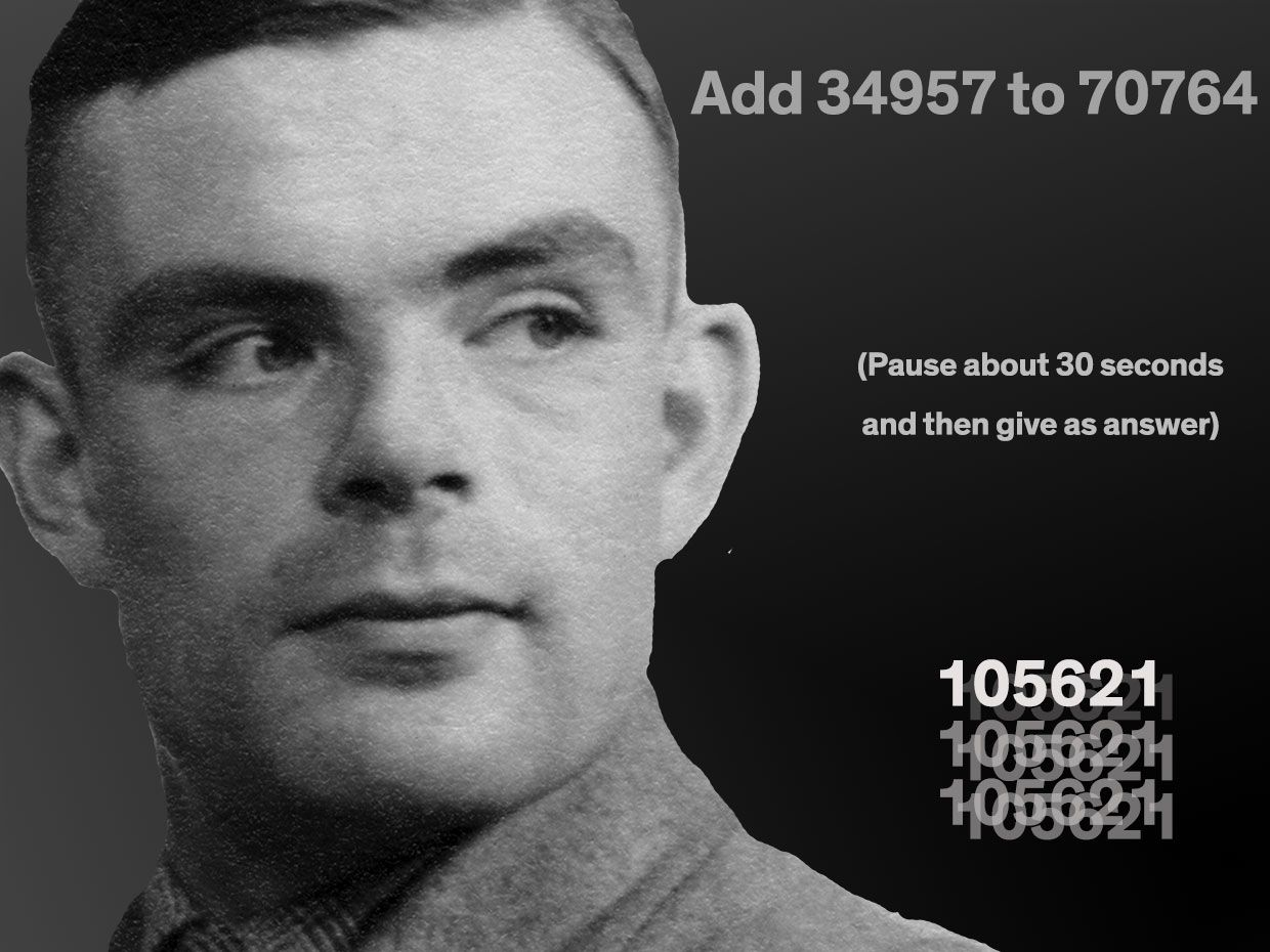 Photograph of Alan Turing with the words Add 34957 to 70764, (Pause about 30 seconds and then give as answer), 105621.